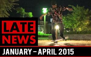 LateNews - January - April 2015 - Freestyle Skateboarding News